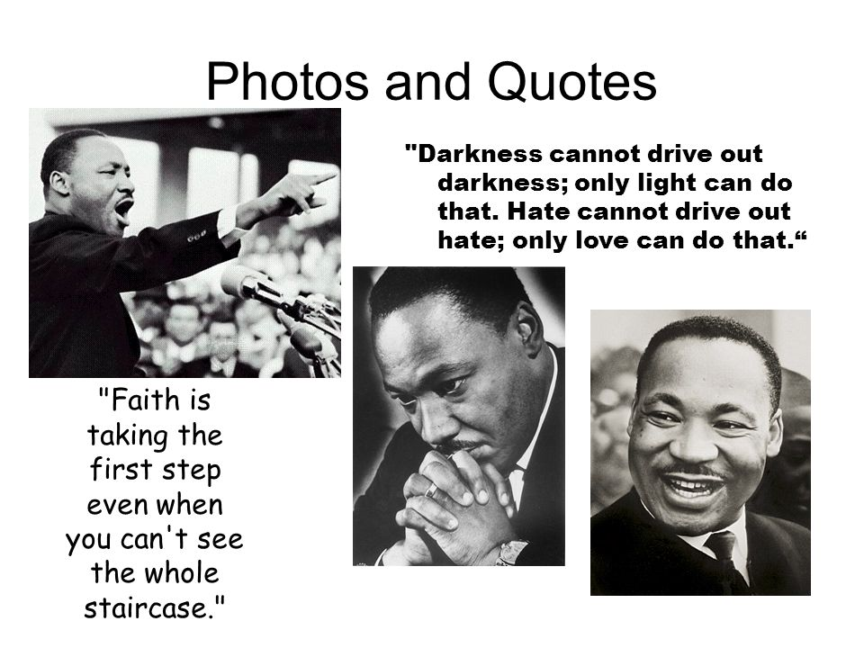 Photos and Quotes Darkness cannot drive out darkness; only light can do that. Hate cannot drive out hate; only love can do that.