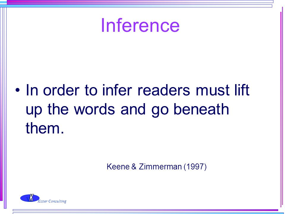 Inference In order to infer readers must lift up the words and go beneath them.