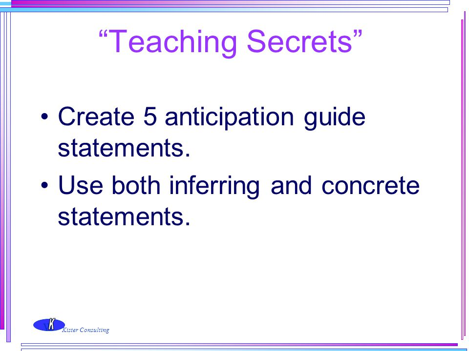 Teaching Secrets Create 5 anticipation guide statements.
