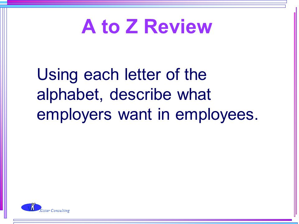 A to Z Review Using each letter of the alphabet, describe what employers want in employees.
