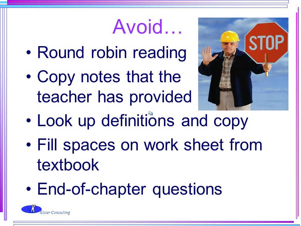 Avoid… Round robin reading Copy notes that the teacher has provided