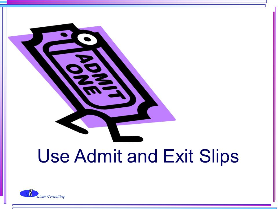 Use Admit and Exit Slips