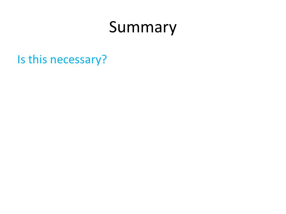 Summary Is this necessary