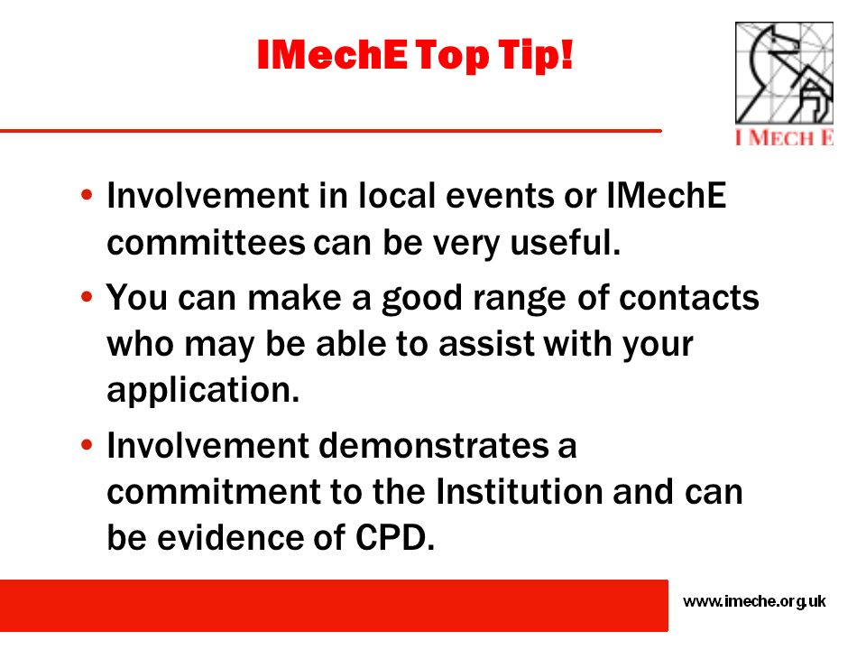IMechE Top Tip! Involvement in local events or IMechE committees can be very useful.