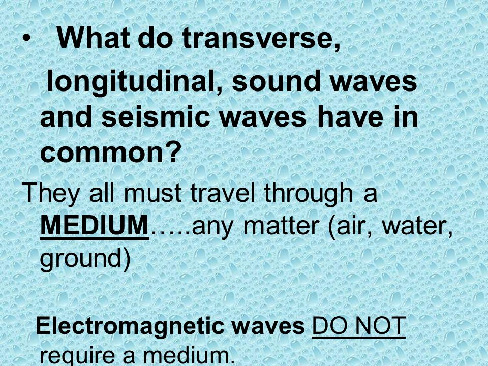 longitudinal, sound waves and seismic waves have in common