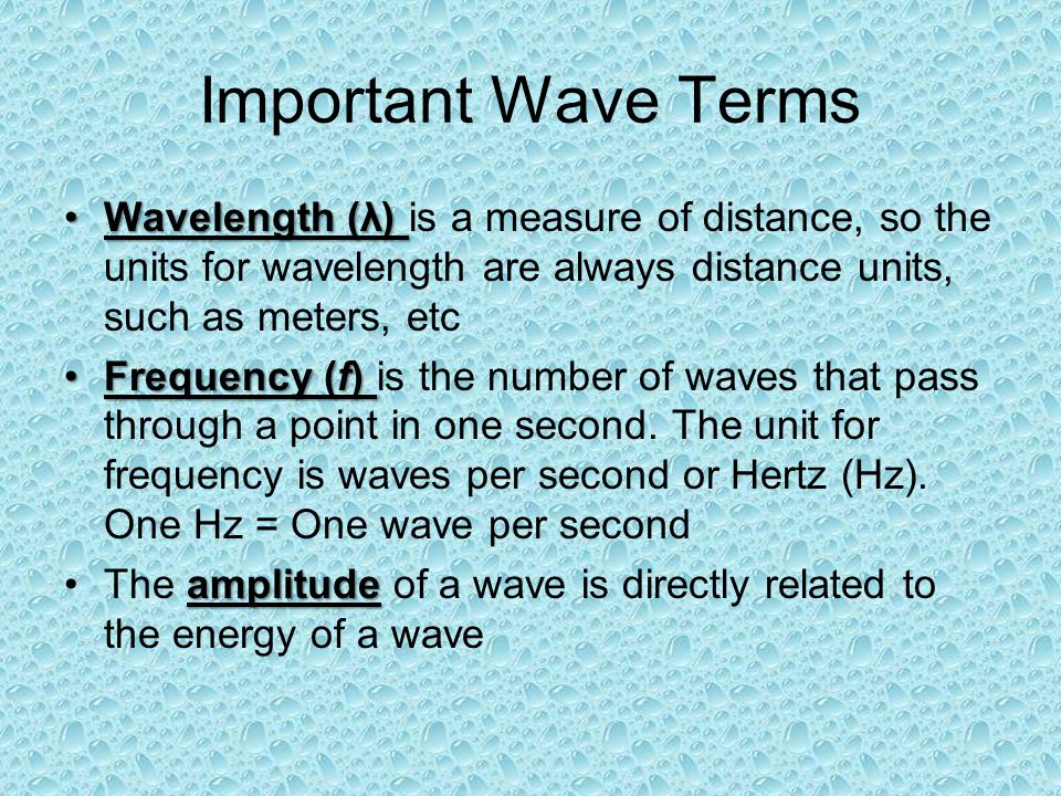 Important Wave Terms Wavelength (λ) is a measure of distance, so the units for wavelength are always distance units, such as meters, etc.