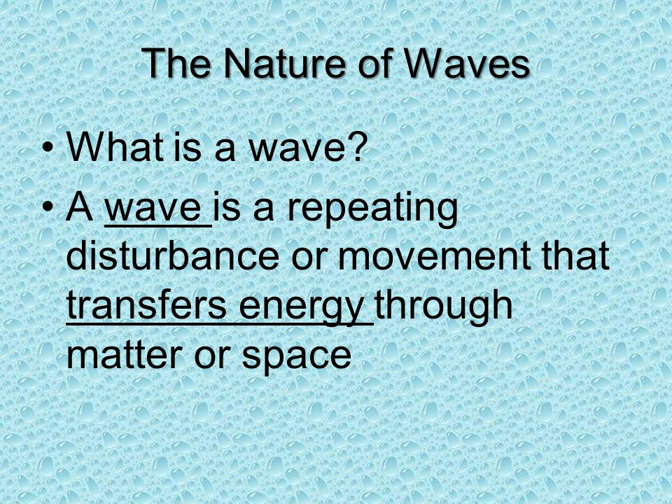 The Nature of Waves What is a wave.