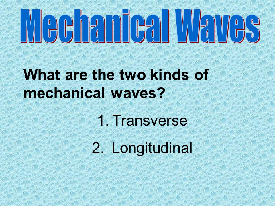 What are the two kinds of mechanical waves