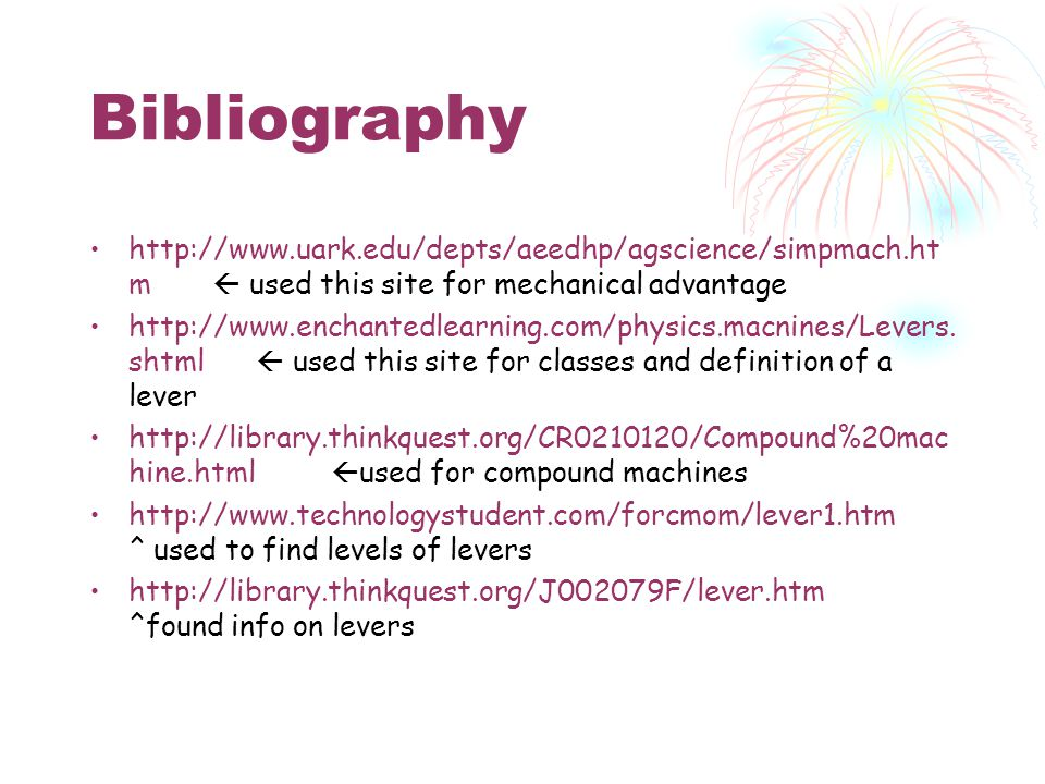 Bibliography http://www.uark.edu/depts/aeedhp/agscience/simpmach.htm  used this site for mechanical advantage.