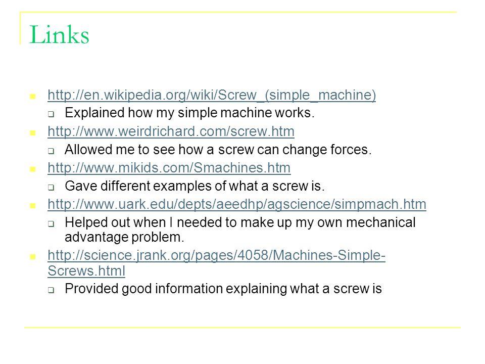 Links http://en.wikipedia.org/wiki/Screw_(simple_machine)