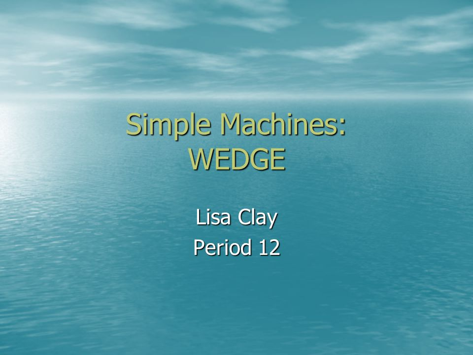 Simple Machines: WEDGE