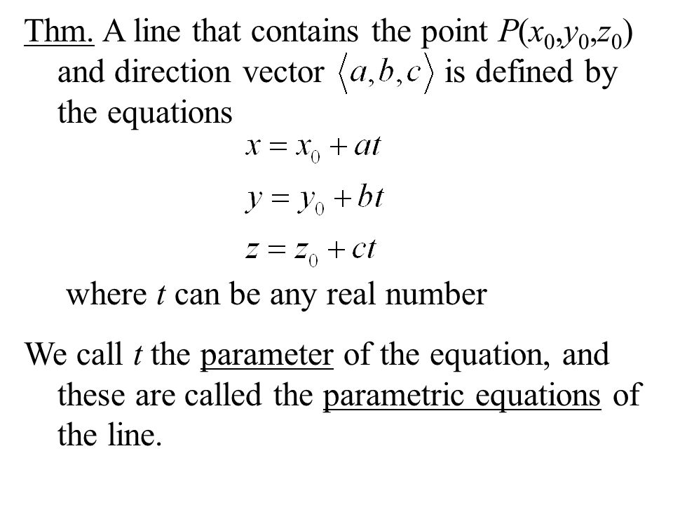 Thm. A line that contains the point P(x0,y0,z0) and direction vector is defined by the equations