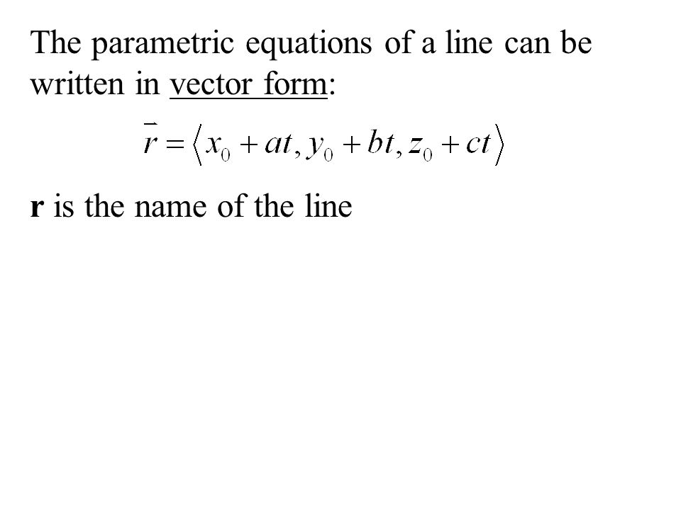 The parametric equations of a line can be written in vector form: