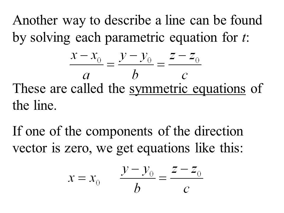 Another way to describe a line can be found by solving each parametric equation for t: