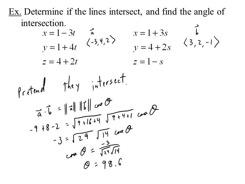 Ex. Determine if the lines intersect, and find the angle of intersection.