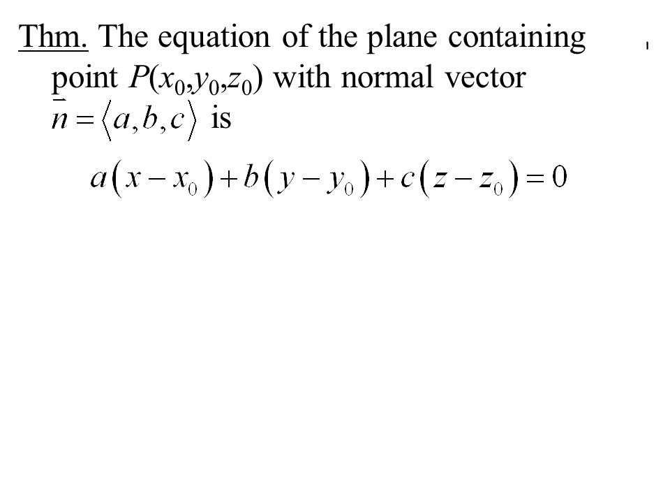 Thm. The equation of the plane containing point P(x0,y0,z0) with normal vector is