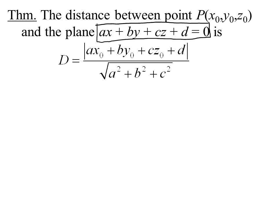 Thm. The distance between point P(x0,y0,z0) and the plane ax + by + cz + d = 0 is