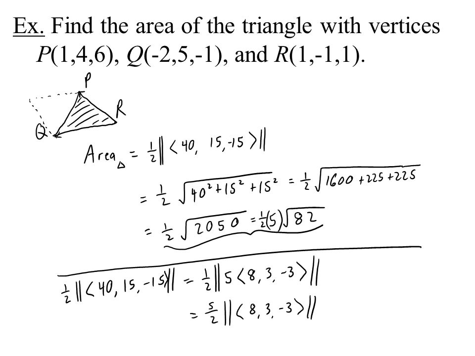 Ex. Find the area of the triangle with vertices P(1,4,6), Q(-2,5,-1), and R(1,-1,1).
