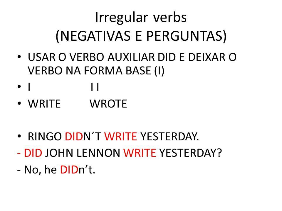 Irregular verbs (NEGATIVAS E PERGUNTAS)
