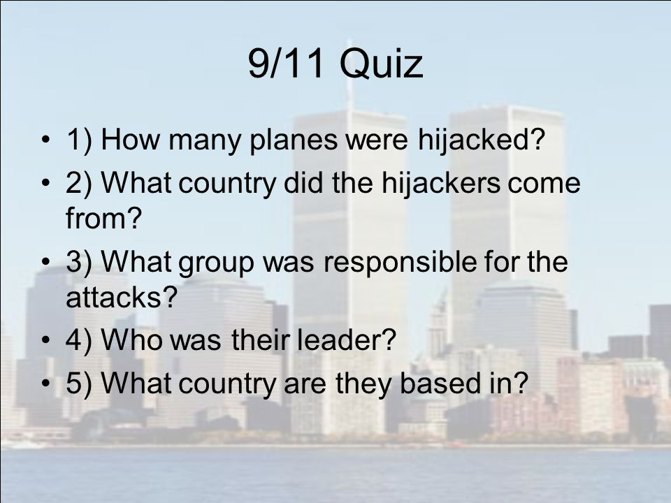 9/11 Quiz 1) How many planes were hijacked