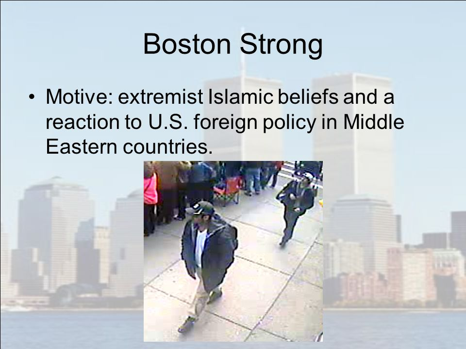Boston Strong Motive: extremist Islamic beliefs and a reaction to U.S.