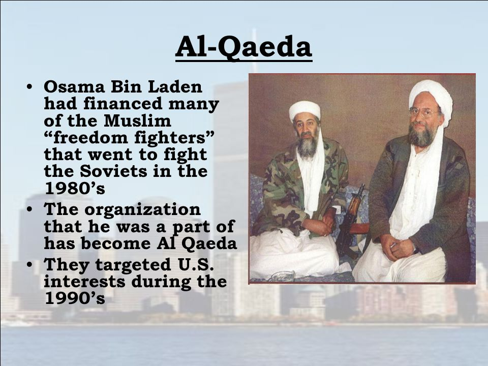 Al-Qaeda Osama Bin Laden had financed many of the Muslim freedom fighters that went to fight the Soviets in the 1980's.