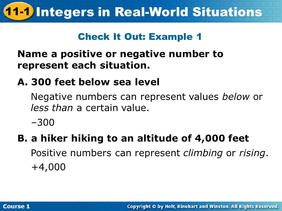 Check It Out: Example 1 Name a positive or negative number to represent each situation. A. 300 feet below sea level.