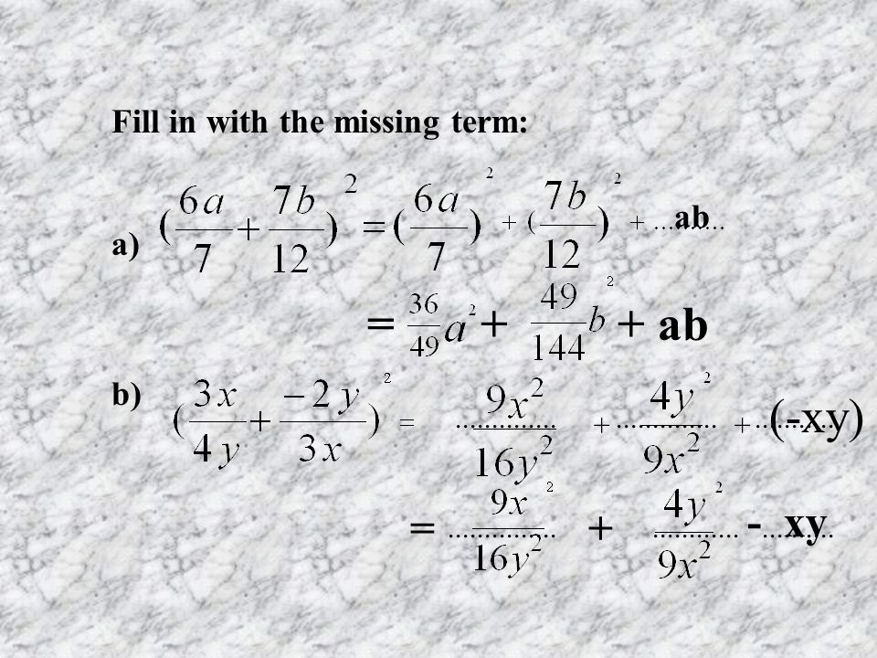 = + + ab (-xy) - xy Fill in with the missing term: a) ab b) = +
