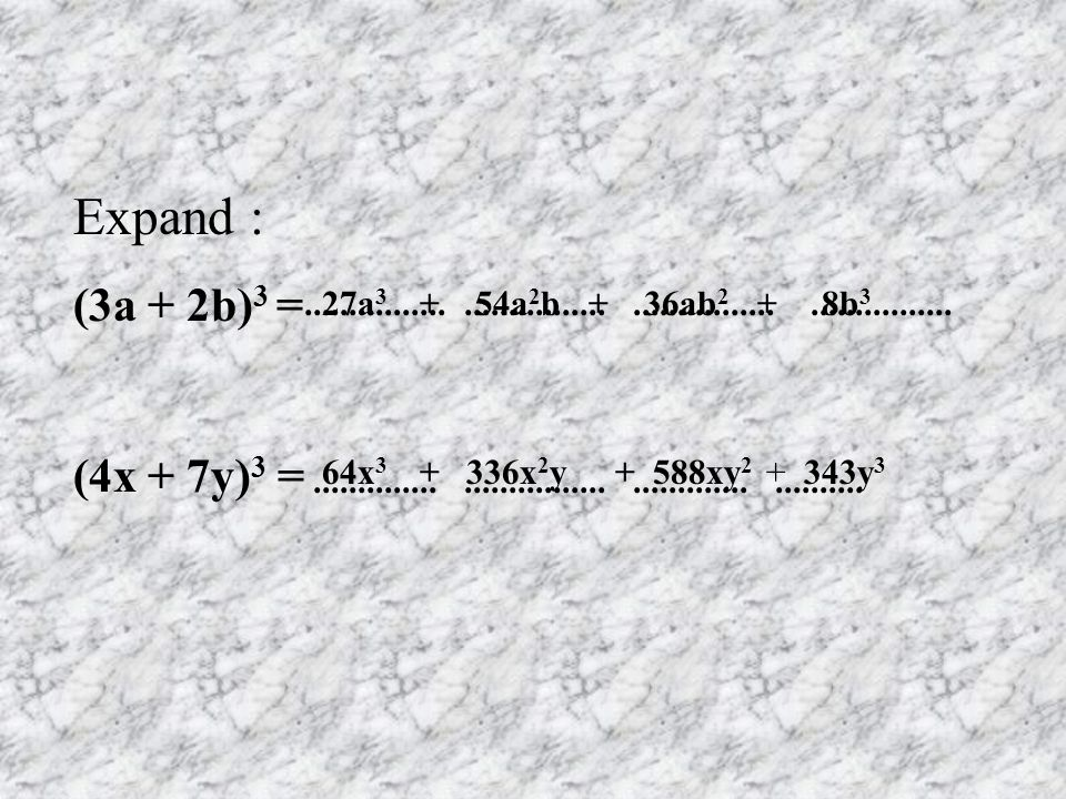 Expand : (3a + 2b)3 = (4x + 7y)3 = ................ 27a3 + 54a2b