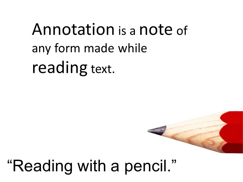 Annotation is a note of any form made while reading text.