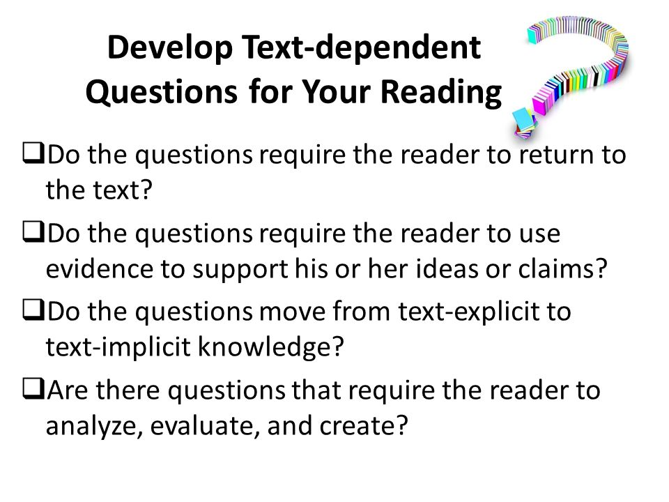 Develop Text-dependent Questions for Your Reading