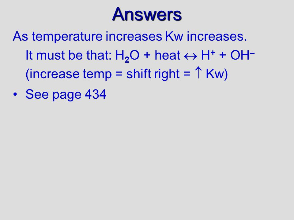 Answers As temperature increases Kw increases.