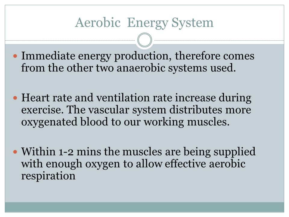 Aerobic Energy System Immediate energy production, therefore comes from the other two anaerobic systems used.