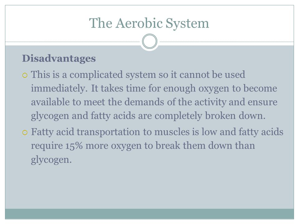 The Aerobic System Disadvantages