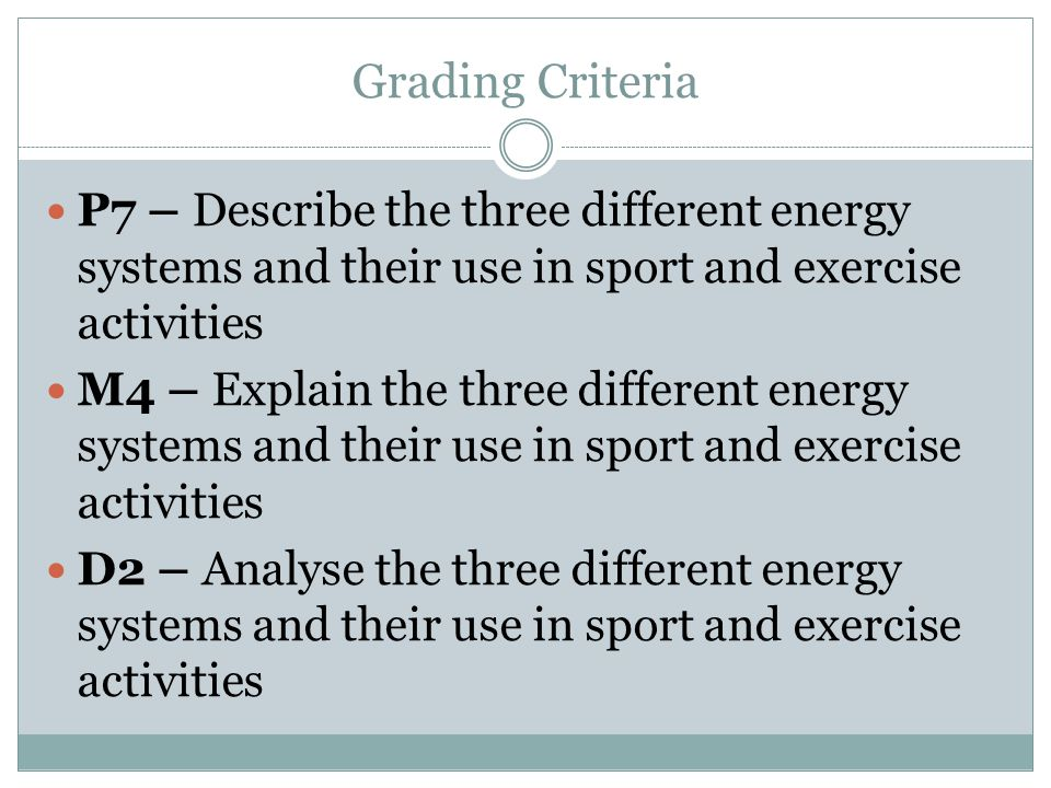 Grading Criteria P7 – Describe the three different energy systems and their use in sport and exercise activities.