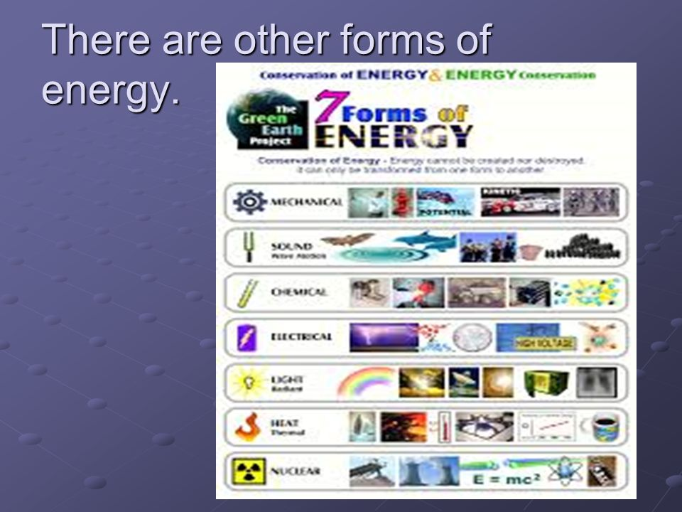 There are other forms of energy.