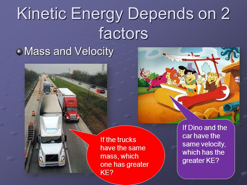 Kinetic Energy Depends on 2 factors
