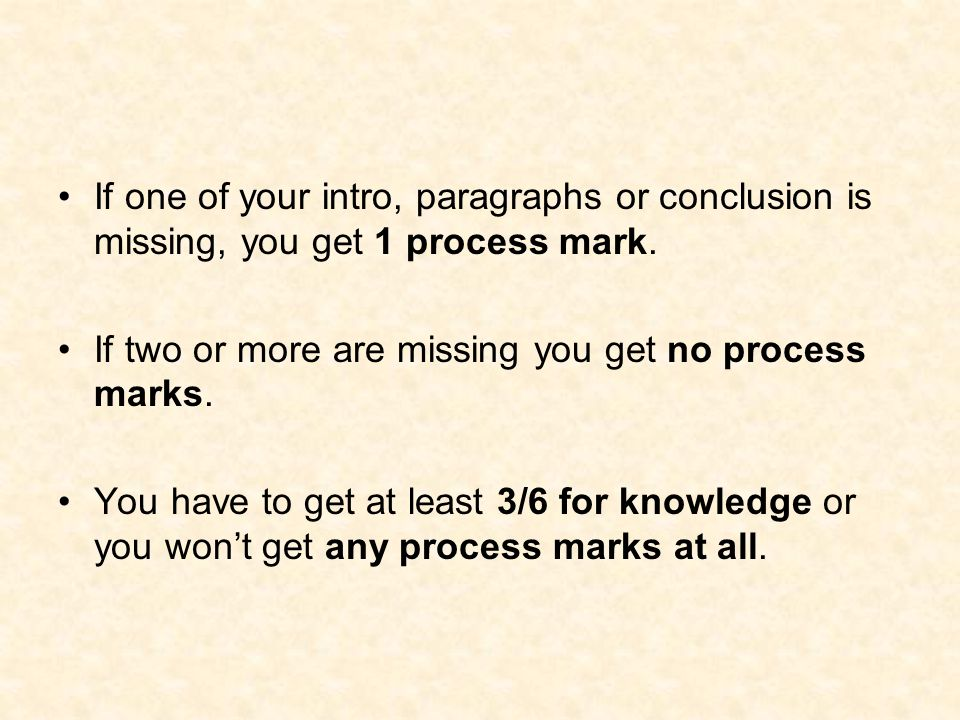 If one of your intro, paragraphs or conclusion is missing, you get 1 process mark.