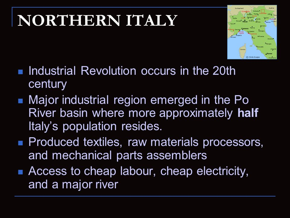 NORTHERN ITALY Industrial Revolution occurs in the 20th century