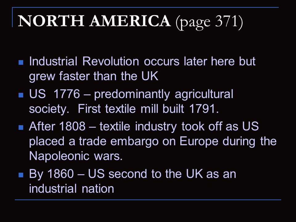 NORTH AMERICA (page 371) Industrial Revolution occurs later here but grew faster than the UK.