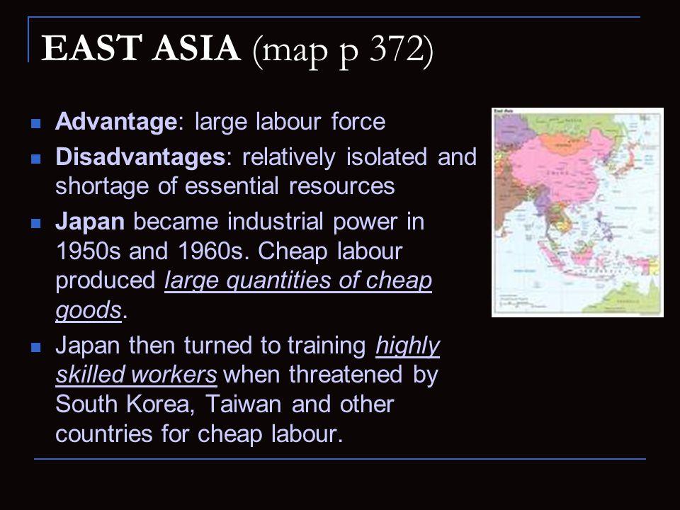 EAST ASIA (map p 372) Advantage: large labour force