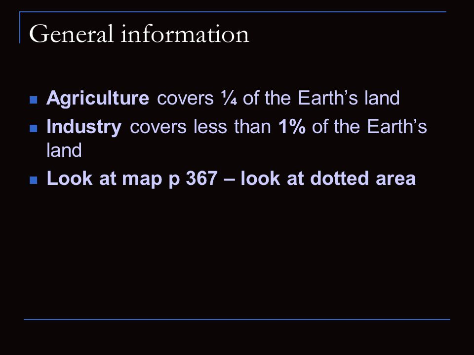 General information Agriculture covers ¼ of the Earth's land