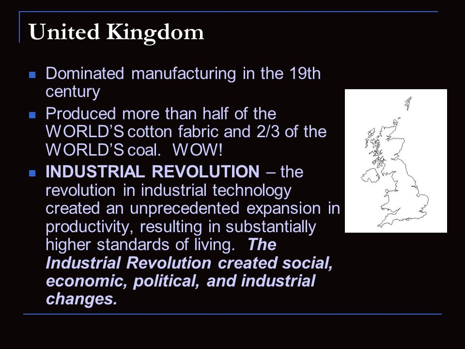 United Kingdom Dominated manufacturing in the 19th century