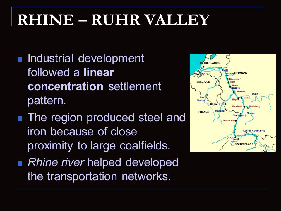 RHINE – RUHR VALLEY Industrial development followed a linear concentration settlement pattern.