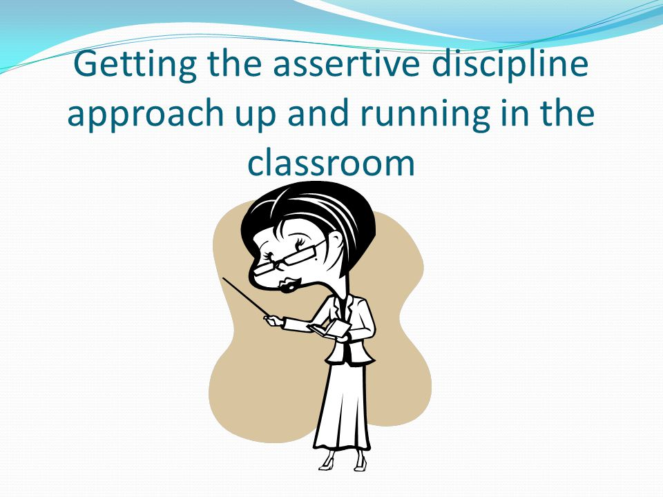 Getting the assertive discipline approach up and running in the classroom