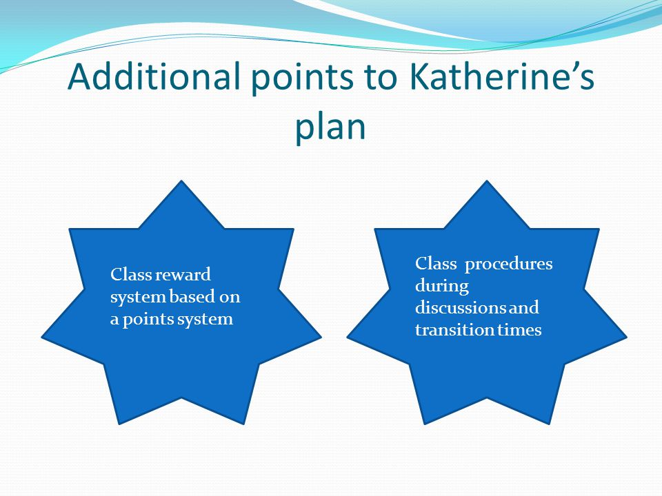 Additional points to Katherine's plan