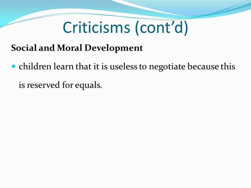Criticisms (cont'd) Social and Moral Development