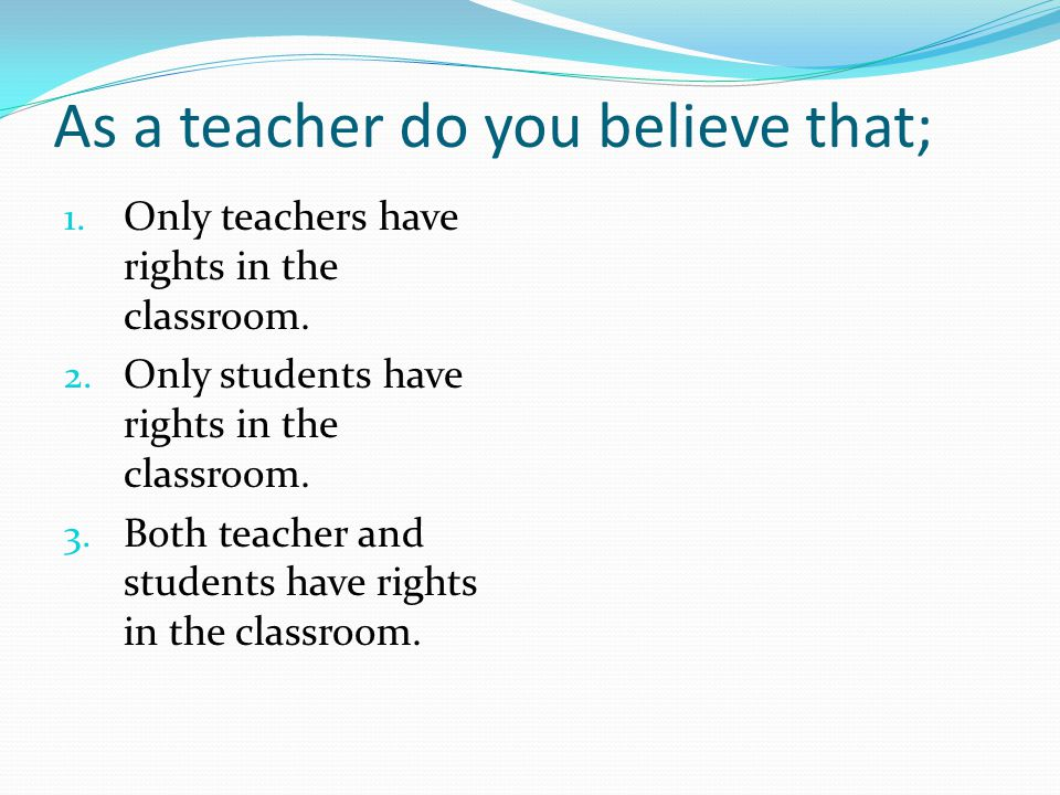 As a teacher do you believe that;