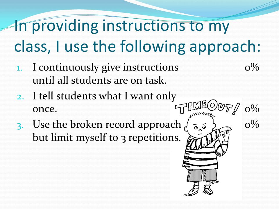 In providing instructions to my class, I use the following approach:
