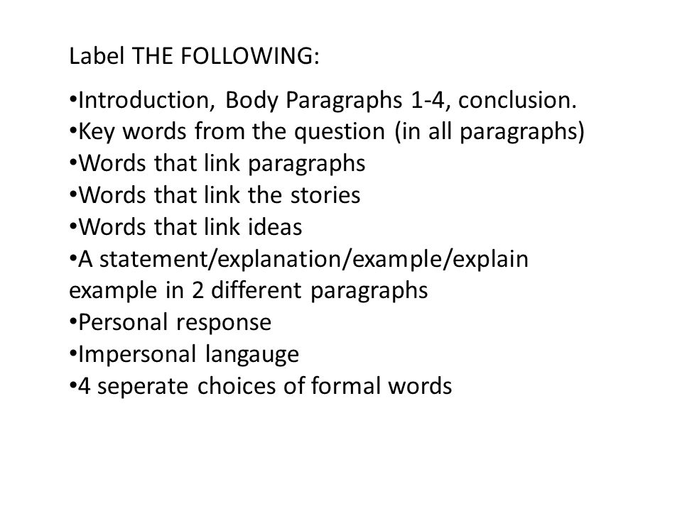 Label THE FOLLOWING: Introduction, Body Paragraphs 1-4, conclusion. Key words from the question (in all paragraphs)